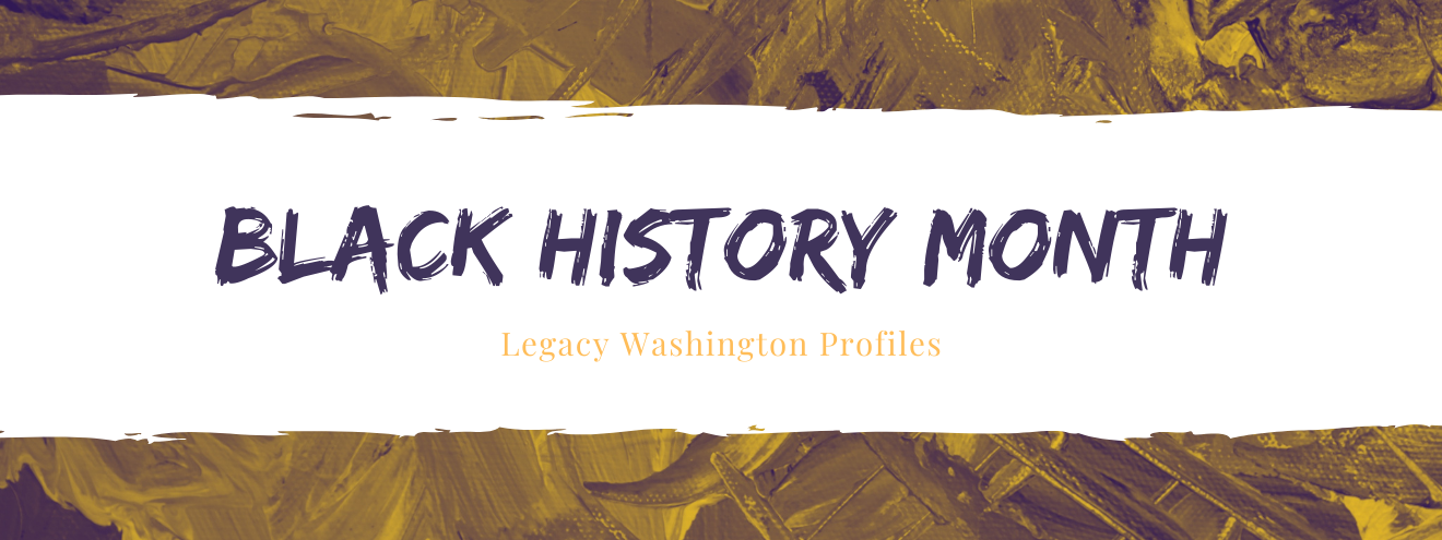 Image with yellow and purple strokes mixed in the background with a white stripe across the center. Banner reads Black History Month, Legacy Washington Profiles