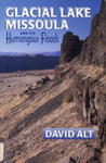 Book image of Glacial lake Missoula and its Humongous Floods. By David Alt.